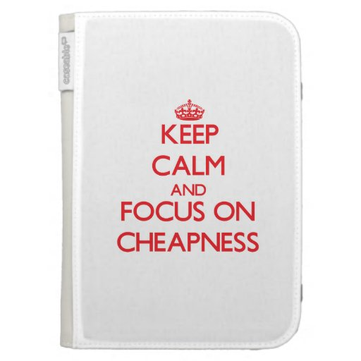 Keep Calm and focus on Cheapness Kindle 3G Covers