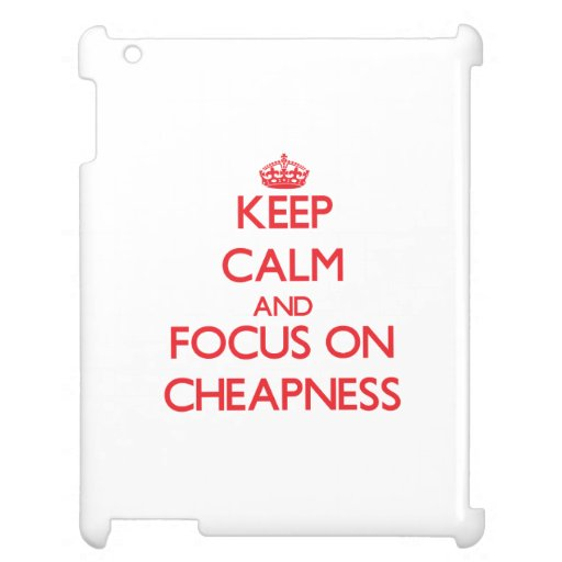 Keep Calm and focus on Cheapness iPad Cases
