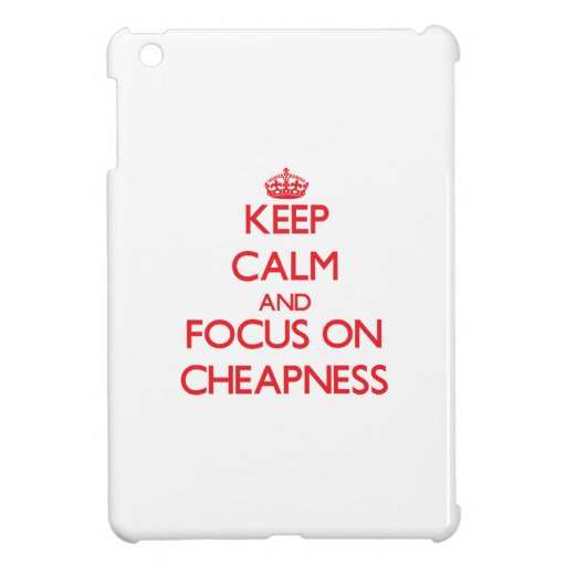 Keep Calm and focus on Cheapness iPad Mini Cover