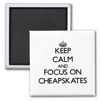Keep Calm and focus on Cheapskates Fridge Magnet