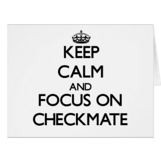 Keep Calm and focus on Checkmate Greeting Card