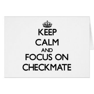 Keep Calm and focus on Checkmate Cards
