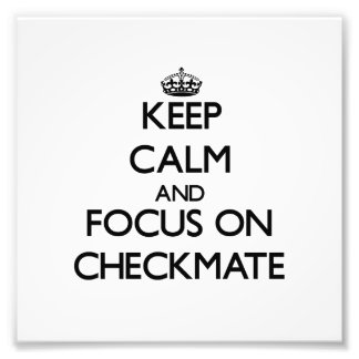 Keep Calm and focus on Checkmate Photographic Print