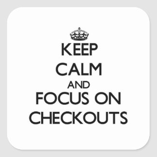 Keep Calm and focus on Checkouts Square Stickers