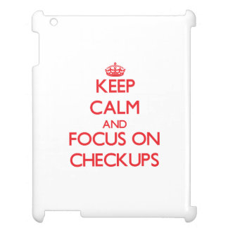 Keep Calm and focus on Checkups Cover For The iPad 2 3 4