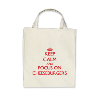 Keep Calm and focus on Cheeseburgers Canvas Bag