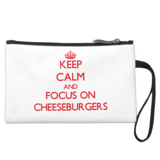 Keep Calm and focus on Cheeseburgers Wristlet
