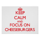 Keep Calm and focus on Cheeseburgers Poster