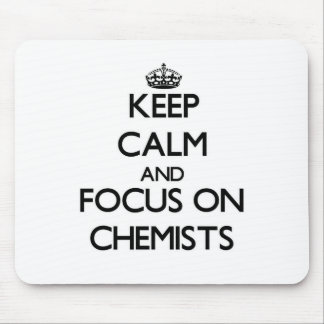Keep Calm and focus on Chemists Mouse Pad