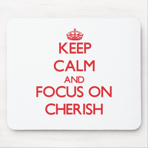 Keep Calm and focus on Cherish Mouse Pad