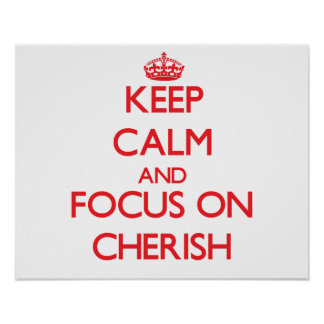 Keep Calm and focus on Cherish Poster