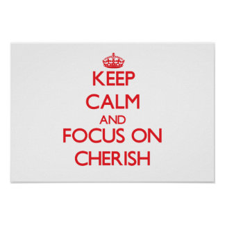 Keep Calm and focus on Cherish Posters