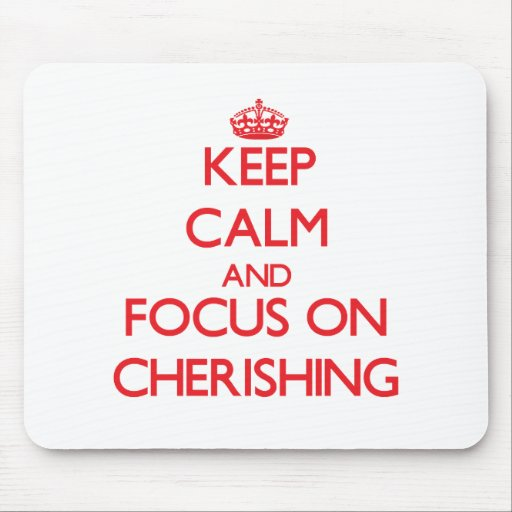 Keep Calm and focus on Cherishing Mouse Pad