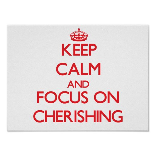 Keep Calm and focus on Cherishing Posters