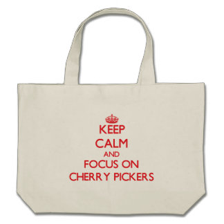 Keep Calm and focus on Cherry Pickers Canvas Bags