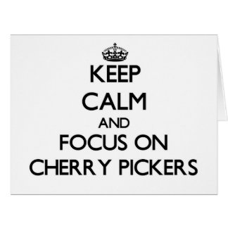 Keep Calm and focus on Cherry Pickers Cards