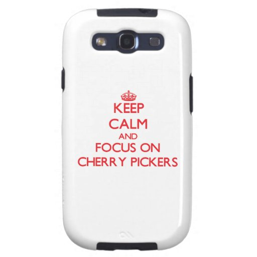 Keep Calm and focus on Cherry Pickers Galaxy S3 Cases