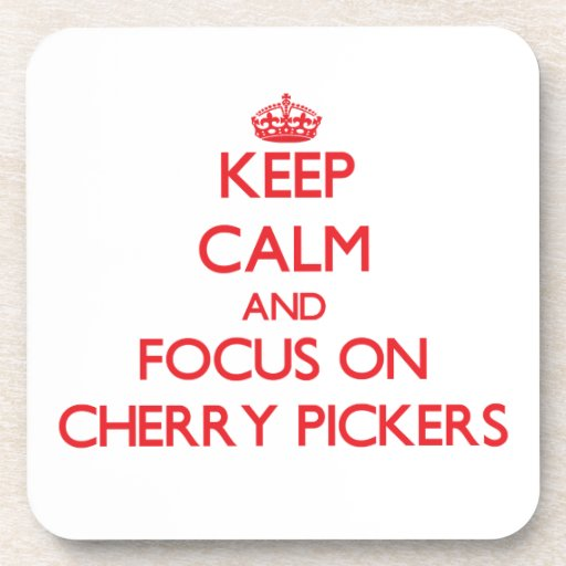 Keep Calm and focus on Cherry Pickers Drink Coaster