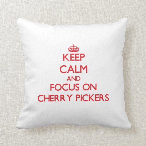 Keep Calm and focus on Cherry Pickers Throw Pillows