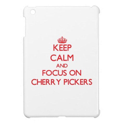 Keep Calm and focus on Cherry Pickers iPad Mini Covers