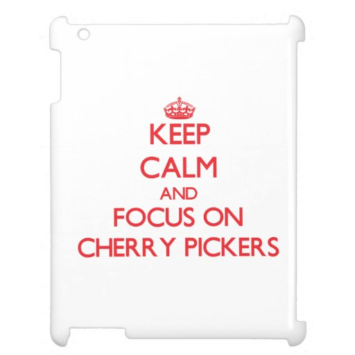 Keep Calm and focus on Cherry Pickers iPad Cases