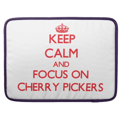 Keep Calm and focus on Cherry Pickers Sleeve For MacBook Pro