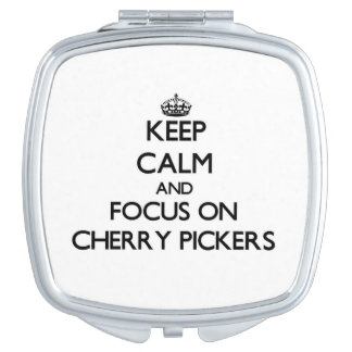 Keep Calm and focus on Cherry Pickers Mirror For Makeup