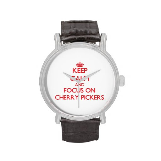 Keep Calm and focus on Cherry Pickers Watches