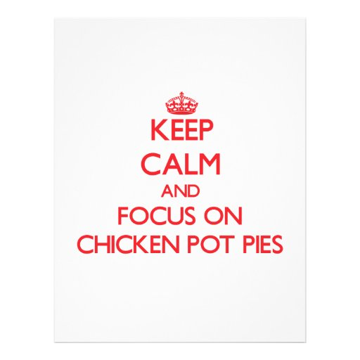 Keep Calm and focus on Chicken Pot Pies Flyer
