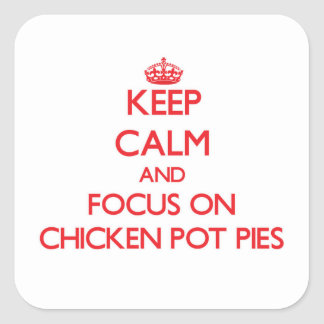 Keep Calm and focus on Chicken Pot Pies Square Stickers