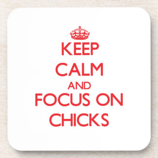 Keep Calm and focus on Chicks Coasters