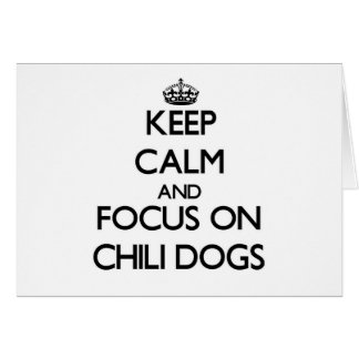 Keep Calm and focus on Chili Dogs Greeting Card