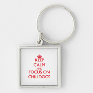 Keep Calm and focus on Chili Dogs Keychain