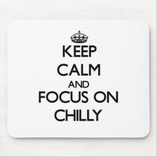 Keep Calm and focus on Chilly Mousepad