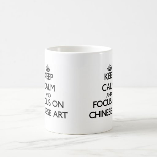 Keep Calm and focus on Chinese Art Mugs