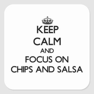 Keep Calm and focus on Chips And Salsa Square Sticker
