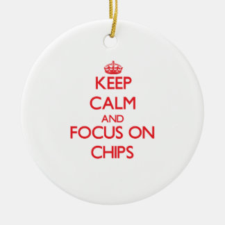 Keep Calm and focus on Chips Christmas Ornament