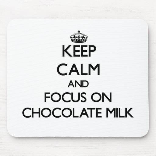 Keep Calm and focus on Chocolate Milk Mouse Pad