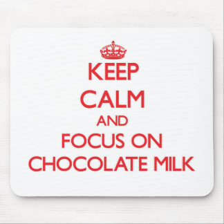 Keep Calm and focus on Chocolate Milk Mouse Pads