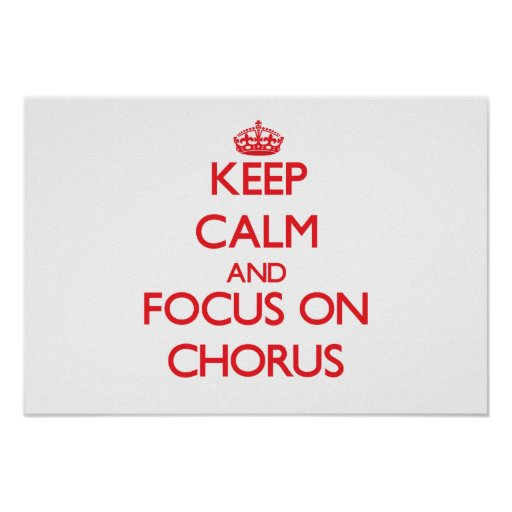 Keep Calm and focus on Chorus Posters