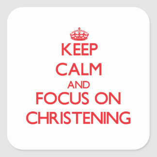 Keep Calm and focus on Christening Stickers