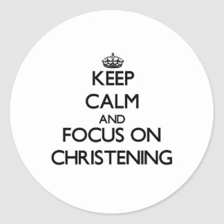 Keep Calm and focus on Christening Round Stickers