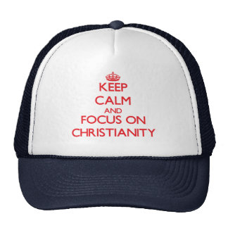 Keep Calm and focus on Christianity Trucker Hat