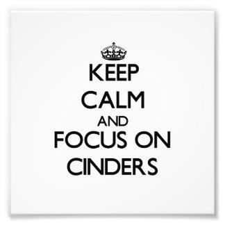 Keep Calm and focus on Cinders Art Photo