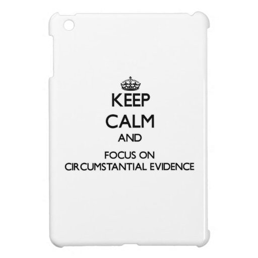 Keep Calm and focus on Circumstantial Evidence Cover For The iPad Mini