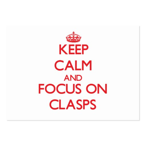 Keep Calm and focus on Clasps Business Card