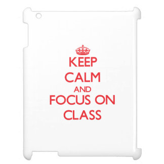 Keep Calm and focus on Class Cover For The iPad 2 3 4