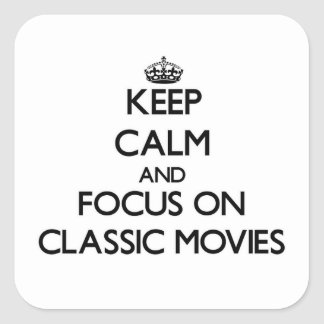 Keep Calm and focus on Classic Movies Square Sticker