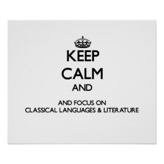 Keep calm and focus on Classical Languages Liter Posters