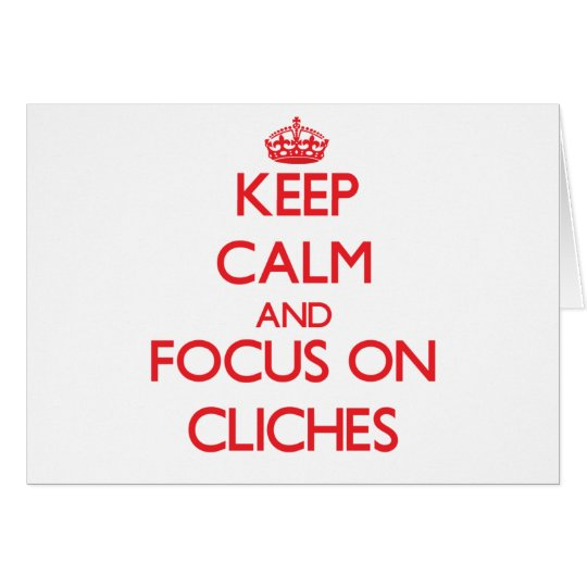Keep Calm and focus on Cliches Card